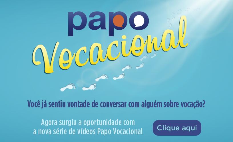 Papo Vocacional - Você já sentiu vontade de conversar com alguém sobre vocação? Clique Aqui